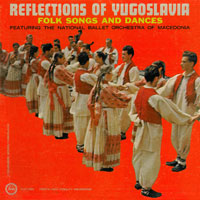Reflections of Yugoslavia - Folksongs and Dances