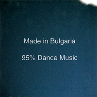 Made in Bulgaria - 95% Dance Music